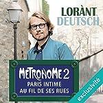 Métronome : Paris intime au fil de ses rues (Métronome 2) | Lorànt Deutsch