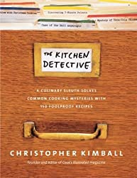 The Kitchen Detective: A Culinary Sleuth Solves Common Cooking Mysteries with 150 Foolproof Recipes.
