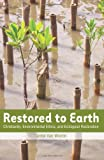 Restored to Earth: Christianity, Environmental Ethics, and Ecological Restoration, Gretel Van Wieren, 1589019970