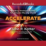 Accelerate: Building Stategic Agility for a Faster-Moving World | John P. Kotter