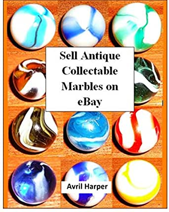 Amazon Com Sell Antique Collectable Marbles On Ebay Make Money Selling Antiques On Ebay Ebook Harper Avril Harper Avril Kindle Store