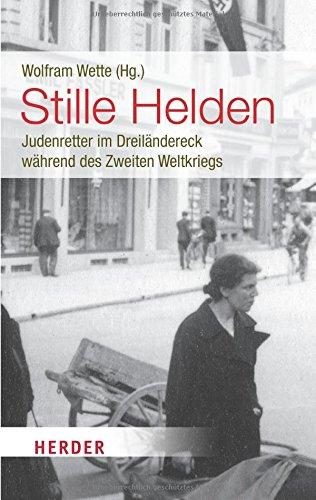 Stille Helden. Judenretter im Dreiländereck während des Zweiten Weltkriegs (HERDER spektrum)