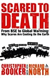 Scared to Death : From BSE to Global Warming - Why Scares Are Costing Us the Earth, Booker, Christopher and North, Richard, 0826486142
