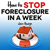 How to Stop Foreclosure in a Week: The Quick and Easy Way To Save Your Home and Family