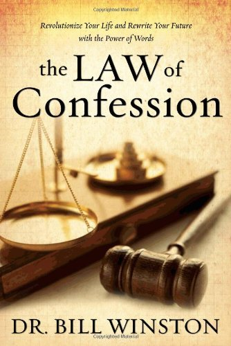 Law of Confession: Revolutionize Your Life and Rewrite Your Future With the Power of Words by [Winston, Bill]