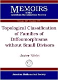 Topological Classification of Families of Diffeomorphisms Without Small Divisors, Javier Ribon, 0821847481