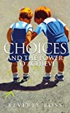 img - for Choices and the Power to Achieve book / textbook / text book