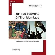 IRAK DE BABYLONE À L'ÉTAT ISLAMIQUE