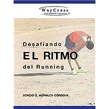 Desafiando el ritmo del running (Spanish Edition)