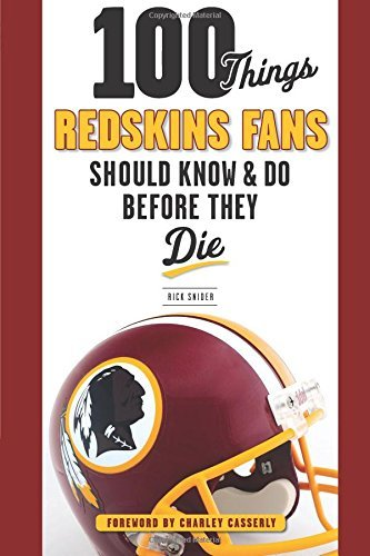 (100 Things Redskins Fans Should Know & Do Before They Die (100 Things...Fans Should)