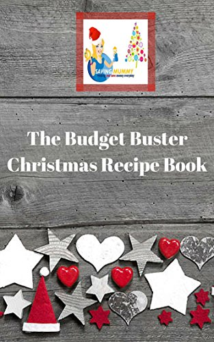 Budget Buster - The Budget Buster Christmas Recipe Book: Celebrate Christmas in style - without breaking the bank!