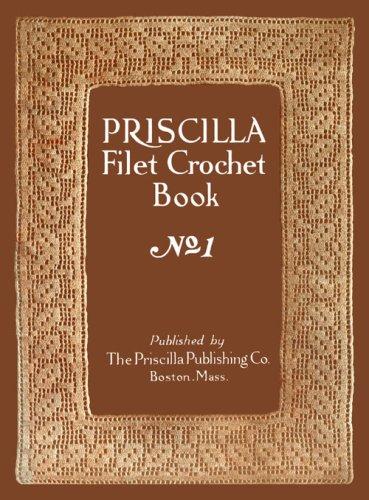 Priscilla Filet Crochet Book #1 c.1911 (Vintage Crochet Filet)