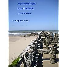 Zwei Wochen Urlaub an der Küste von Zeeland: sind viel zu wenig mit Bilder (German Edition)