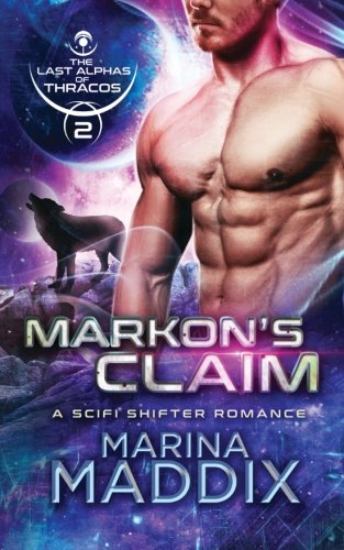 Read Online Markon's Claim: A SciFi Alien Shifter Romance (The Last Alphas of Thracos) (Volume 1) pdf