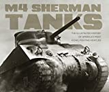 M4 Sherman Tanks: The Illustrated History of America s Most Iconic Fighting Vehicles