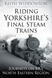 Riding Yorkshire's Final Steam Trains: Journeys on BR'S North Eastern Region