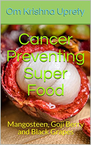 Cancer Preventing Super Food: Mangosteen, Goji Berry and Black Grapes