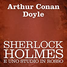 Sherlock Holmes e uno studio in rosso [Sherlock Holmes and a Study in Scarlet] Audiobook by Arthur Conan Doyle Narrated by Silvia Cecchini