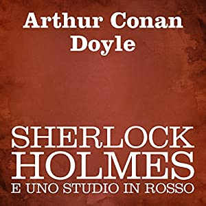 Sherlock Holmes e uno studio in rosso [Sherlock Holmes and a Study in Scarlet] Audiobook