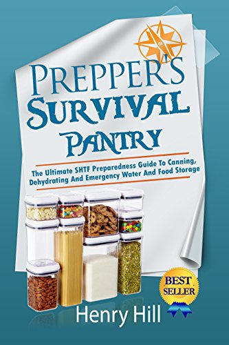 Prepper's Survival Pantry: The Ultimate SHTF Preparedness Guide To Canning, Dehydrating And Emergency Water And Food Storage (Prepper Hacks, DIY Hacks, ... Survival Needs, Hack It, Prepare Your,) by Henry Hill