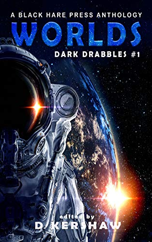 WORLDS: A Science Fiction Microfiction Anthology (Dark Drabbles Book 1)