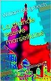 La grande lessive marseillaise: Après'Trottinette', le déluge (French Edition)
