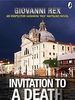 INVITATION TO A DEATH: An Italian Mystery (INSPECTOR GIOVANNI 'REX' MATSUKO Book 1) by [REX, GIOVANNI]