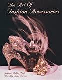 img - for The Art of Fashion Accessories: A Twentieth Century Retrospective by Joanne Dubbs Ball (2007-07-01) book / textbook / text book
