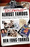 Becoming Almost Famous: My Back Pages in Music, Writing and Life