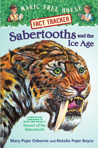 Sabertooths and the Ice Age: A Nonfiction Companion to Magic Tree House #7: Sunset of the Sabertooth by Osborne, Mary Pope/ Boyce, Natalie Pope/ Murdocca, Sal (ILT)