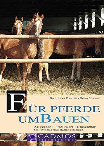 Für Pferde umbauen: Artgerecht - Preiswert - Umsetzbar. Stallsysteme und Haltungsformen (Cadmos Pferdebuch)