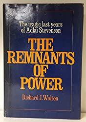 The remnants of power;: The tragic last years of Adlai Stevenson,