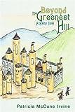 Beyond the Greenest Hill, Patricia McCune Irvine, 0595269419