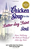 Chicken Soup for the Latter-Day Saint Soul, Jack L. Canfield and Mark Victor Hansen, 0757303153