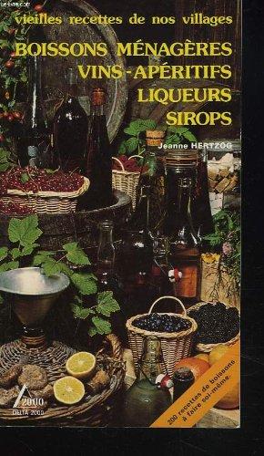 VIEILLES RECETTES DE NOS VILLAGES. Boissons ménagères, vins, apéritifs, liqueurs, sirops. Broché – 1994 JEANNE HERTZOG S.A.E.P. / DELTA 2000 B009DIAITS R260139513
