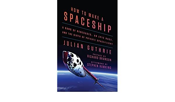How to Make a Spaceship: A Band of Renegades, an Epic Race ...