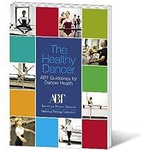 The Healthy Dancer - ABT Guidelines for Dancer Health