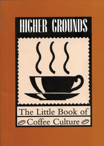 Higher Grounds: The Little Book of Coffee Culture (Little Red Books)