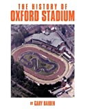 The History of Oxford Stadium, Gary Baiden, 1449020542