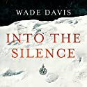 Into the Silence Audiobook by Wade Davis Narrated by Enn Reitel