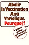 img - for Abolir la Vaccination Anti Variolique Pourquii? (ALL TEXT IN FRENCH) book / textbook / text book