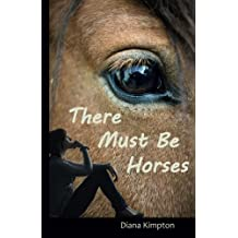 There Must Be Horses by Diana Kimpton (2012-11-28)