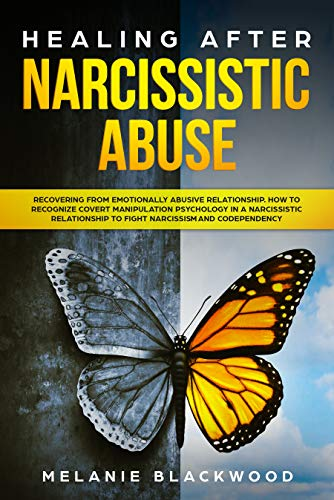 Healing after Narcissistic Abuse: Recovering from Emotionally Abusive Relationship. How to Recognize Covert Manipulation Psychology in a Narcissistic Relationship to Fight Narcissism and Codependency by [Blackwood, Melanie]