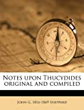 Notes upon Thucydides Original and Compiled, John G. 1816-1869 Sheppard, 1176470671