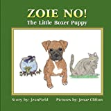 Zoie No! the Little Boxer Puppy, Jean Field, 1609764498