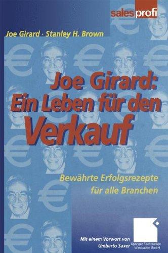 Joe Girard: Ein Leben für den Verkauf: Bewährte Erfolgsrezepte für alle Branchen (German Edition)