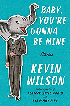 Baby, You're Gonna Be Mine: Stories by [Wilson, Kevin]