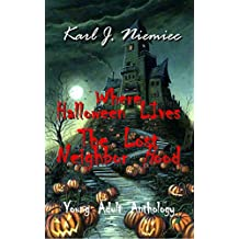 Where Halloween Lives: The Lost Neighborhood (Young Adult Anthology Book 1)