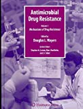 Antimicrobial Drug Resistance : Principles and Practice for the Clinic and Bench, Mayers, Douglas L., 1588294056