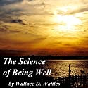 The Science of Being Well Audiobook by Wallace D. Wattles Narrated by Jim Killavey